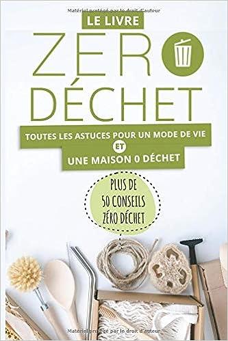 Le Livre Zero Dechet Toutes Les Astuces Pour Une Maison 0