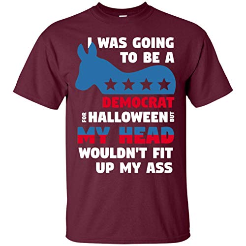 I was Going to Be A Democrat for Halloween But My Head Wouldn
