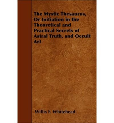 The Mystic Thesaurus, Or Initiation in the Theoretical and Practical Secrets of Astral Truth, and Occult Art (Paperback) - (Mystic Thesaurus)