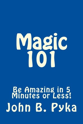 (Magic 101: Quick Tricks to be Amazing in 5 Minutes or Less!)