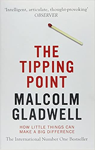 The Tipping Point: How Little Things Can Make a Big Difference – by Malcolm Gladwell