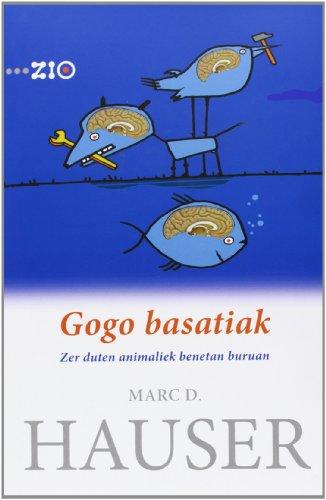 Descargar Libro Gogo Basatiak. Zer Duten Animaliek Benetan Buruan Marc D. Hauser