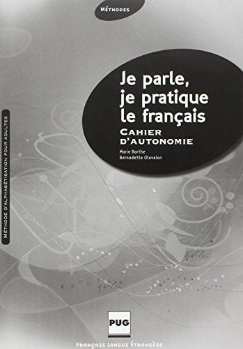 Je parle, je pratique le français : Cahier dautonomie Marie Barthe
