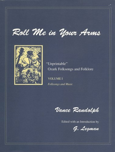 Roll Me in Your Arms Vol. 1: Folksongs and Music (Unprintable Ozark Folksongs and Folklore)