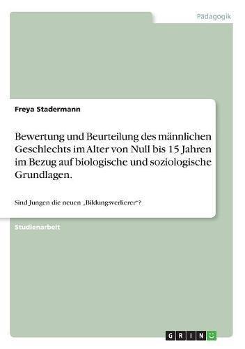 Bewertung Und Beurteilung Des Mannlichen Geschlechts Im Alter Von Null Bis 15 Jahren Im Bezug Auf Biologische Und Soziologische Grundlagen. (German Edition) ebook