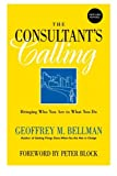 The Consultant's Calling, Geoffrey M. Bellman, 0787958476