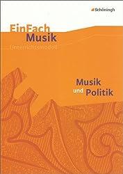 EinFach Musik - Unterrichtsmodelle für die Schulpraxis: EinFach Musik: Musik und Politik