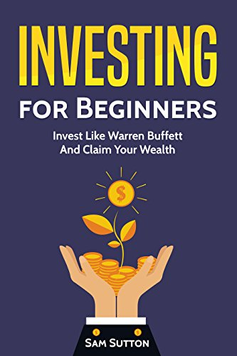 Investing for Beginners: Invest Like Warren Buffett And Claim Your Wealth