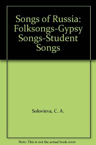 Songs of Russia: Folksongs-Gypsy Songs-Student Songs
