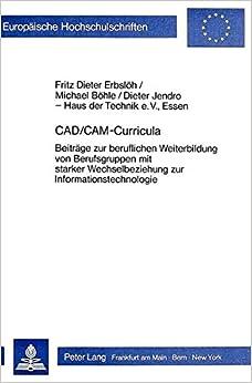 Book CAD/CAM-Curricula: Beitraege Zur Beruflichen Weiterbildung Von Berufsgruppen Mit Starker Wechselbeziehung Zur Informationstechnologie (Europaeische Hochschulschriften / European University Studie)