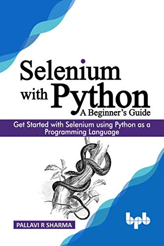 Selenium with Python – A Beginner's Guide: Get started with Selenium using Python as a programming language