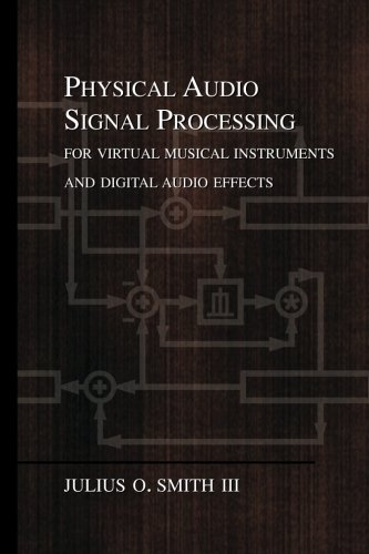 Physical Audio Signal Processing: for Virtual Musical Instruments and Digital Audio Effects