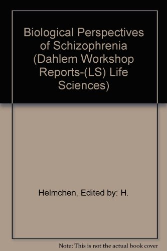 (Biological Perspectives of Schizophrenia (Dahlem Workshop Reports-(LS) Life Sciences))