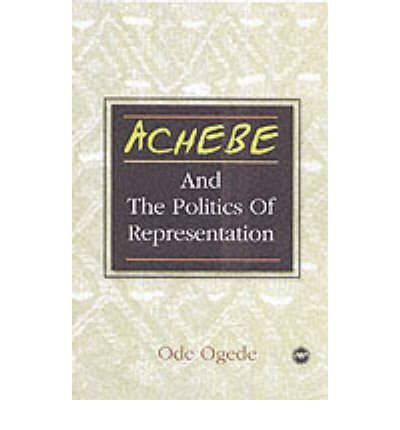 Read Online [(Achebe: And the Politics of Representation)] [Author: Ode Ogede] published on (January, 2002) PDF