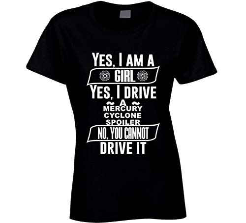 Cyclone Spoiler - Yes I Am a Girl and Drive Mercury Cyclone Spoiler Car Adorer Lover Cool Auto T Shirt XL Black