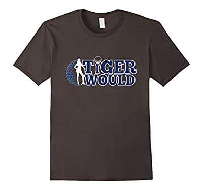 Tiger Would - Funny Professional Golf Parody - T Shirt