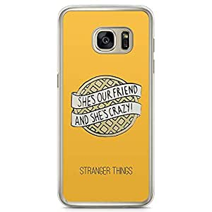 Loud Universe Pie She our Friend Samsung S7 Case Quote Stranger Things Samsung S7 Cover with Transparent Edges