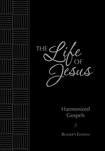 The Life of Jesus: Harmonized Gospels: Reader's Edition (The Passion Translation) (The Passion Of The Christ In The Bible)