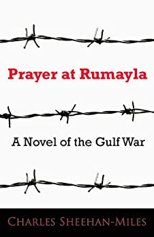 Prayer at Rumayla: A Novel of the Gulf War by [Sheehan-Miles, Charles]