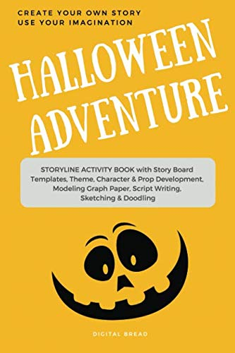 Halloween Adventure CREATE YOUR OWN STORY USE YOUR IMAGINATION: STORYLINE ACTIVITY BOOK with Story Board Templates, Theme, Character & Prop Development, Modeling Graph Paper, Script Writing, Sketching