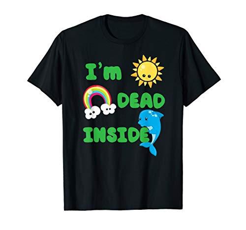 I'm Dead Inside Funny T Shirt Happy Sun Rainbow Dolphin