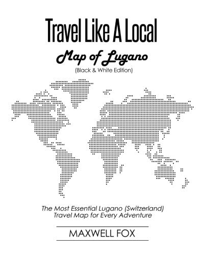 Travel Like a Local - Map of Lugano (Black and White Edition): The Most Essential Lugano (Switzerland) Travel Map for Every Adventure