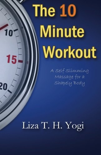 Read Online The 10 Minute Workout: A Self Slimming Massage for a Shapely Body pdf