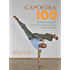 Capoeira 100: An Illustrated Guide to the Essential Movements and Techniques
