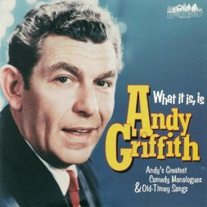 What It Is, Is Andy Griffith: Andy's Greatest Comedy Monologues & Old-Timey  Songs