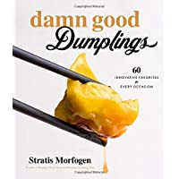 Damn Good Dumplings: 60 Innovative Favorites for Every Occasion