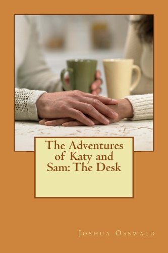 The Adventures of Katy and Sam: The Desk PDF