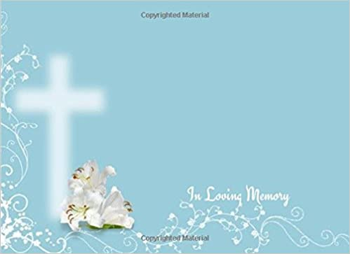 In Loving Memory: Condolences Message Book | Memorial, Funeral, Remembrance Guest Book | Keepsake | For Friends & Family To Write In | 70 Lined Formatted Pages | 8.25in x 6in