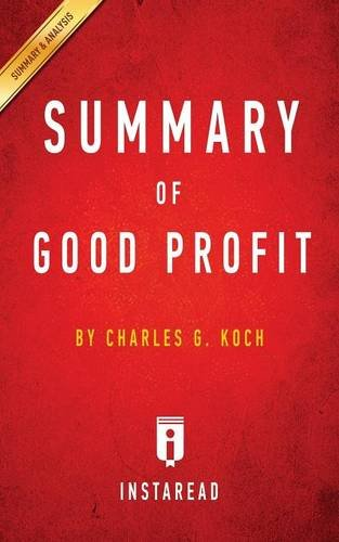 Summary of Good Profit: by Charles G. Koch | Includes Analysis