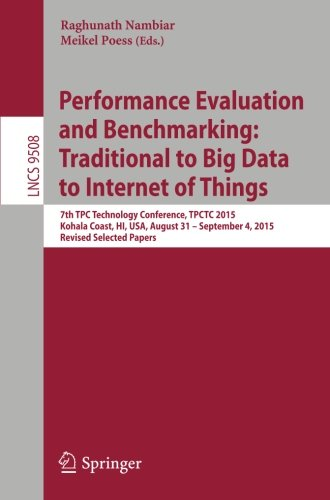 Performance Evaluation and Benchmarking: Traditional to Big Data to Internet of Things: 7th TPC Technology Conference, T