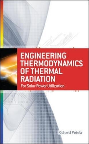 Engineering Thermodynamics of Thermal Radiation: for Solar Power Utilization (Mechanical Engineering)