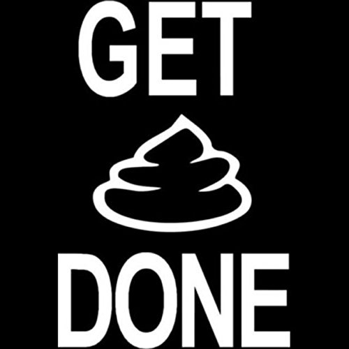 Get Crap Done Funny Decal White Choose Size