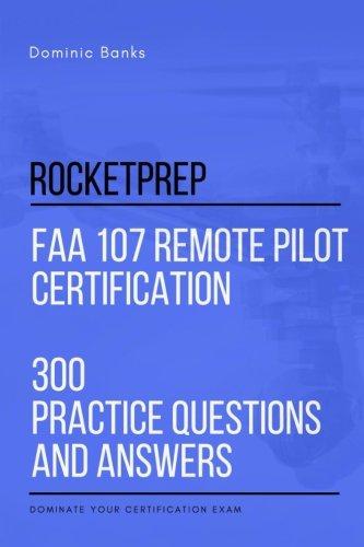 RocketPrep FAA 107 Remote Pilot Certification 300 Practice Q