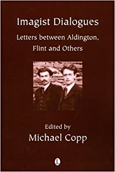 Imagist Dialogues: Letters Between Aldington, Flint and Others