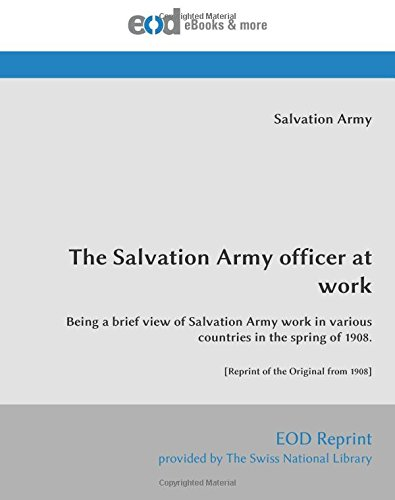 Download The Salvation Army officer at work: Being a brief view of Salvation Army work in various countries in the spring of 1908. [Reprint of the Original from 1908] pdf epub
