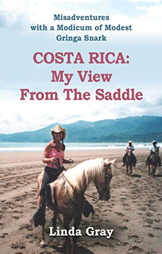Costa RIca: My View From the Saddle by Linda Gray