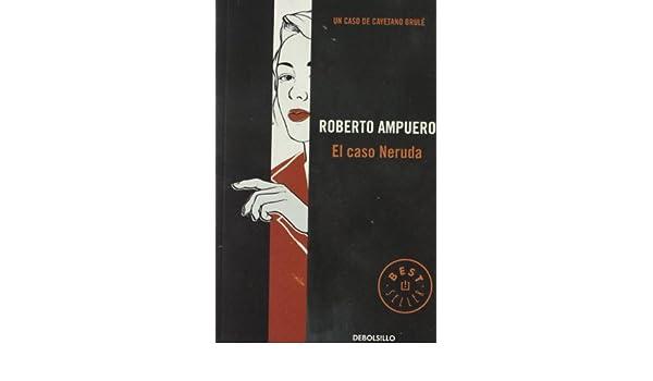 El caso Neruda by Roberto Ampuero(1905-07-05): Amazon.es: Roberto ...