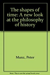 The Shapes of Time: A New Look at the Philosophy of History