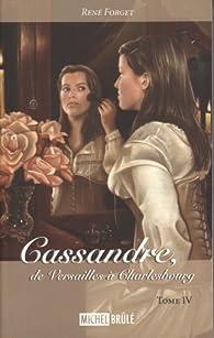 Cassandre de Versailles a Charlesbourg T 04 par René Forget