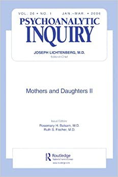 Mothers and Daughters II: A Special Issue of Psychoanalytic Inquiry: v. 26, No. 1