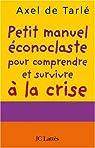 Petit manueléconoclaste pour comprendre et survivre à la crise par de Tarlé