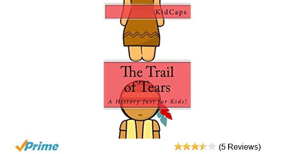 The Trail of Tears: A History Just for Kids!: KidCaps
