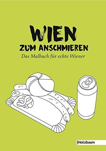 Wien zum Anschmieren: Das Malbuch für echte Wiener