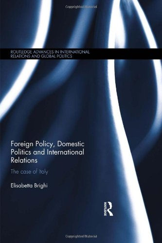Foreign Policy, Domestic Politics and International Relations: The case of Italy (Routledge Advances in International Re