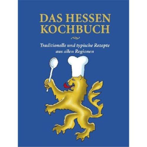 Das Hessen Kochbuch: Traditionelle und typische Rezepte aus allen Regionen