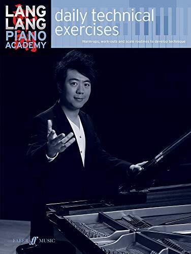 Lang Lang Piano Academy -- Daily Technical Exercises (Faber Edition: Lang Lang Piano Academy)